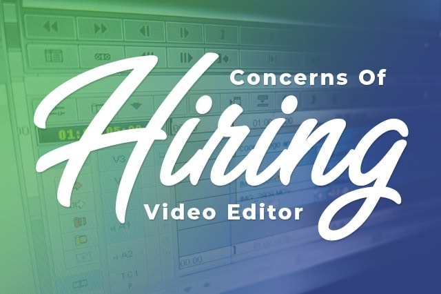 concerns of hiring video editor - The top concerns about hiring a video editor