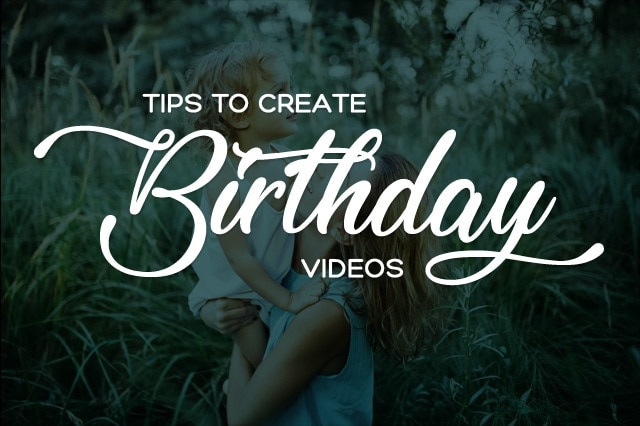 Tips to create birthday videos - Tips to create birthday videos