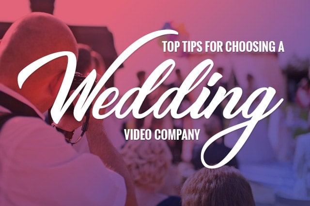 Top Tips For Choosing a Wedding Video Company - Top Tips For Choosing a Wedding Video Company
